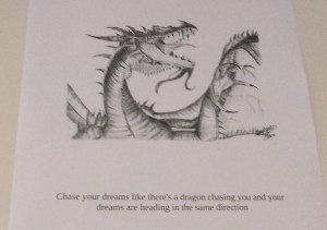 Chase your dreams like there's a dragon chasing you and your dreams are headed in the same direction.