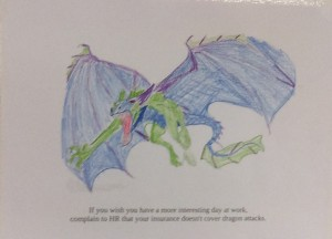 If you wish to have a more interesting day at work, complain to HR that your insurance doesn't cover dragon attacks.